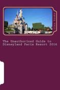 The Unauthorized Guide to Disneyland Paris Resort 2016