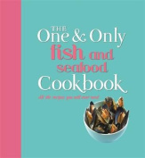 The One and Only Fish and Seafood Cookbook