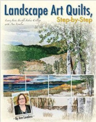 Landscape Art Quilts, Step by Step