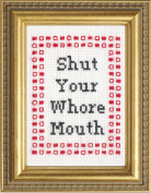 Subversive Cross Stitch 'Shut Your Whore Mouth' Deluxe Kit