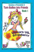 Sewing a Friendship 3. Turn Bullies Into Friends. Unicorn Vs Strawberry