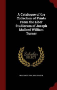 A Catalogue of the Collection of Prints from the Liber Studiorum of Joseph Mallord William Turner