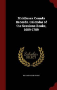 Middlesex County Records. Calendar of the Sessions Books, 1689-1709