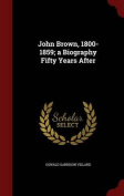 John Brown, 1800-1859; A Biography Fifty Years After