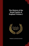 The History of the Royal Family of England; Volume 1