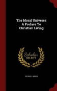 The Moral Universe a Preface to Christian Living