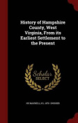 History of Hampshire County, West Virginia, from Its Earliest Settlement to the Present