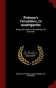 Ptolemy's Tetrabiblos, or Quadripartite
