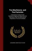 Tea Machinery, and Tea Factories