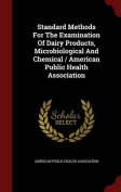 Standard Methods for the Examination of Dairy Products, Microbiological and Chemical / American Public Health Association