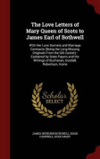 The Love Letters of Mary, Queen of Scots, to James, Earl of Bothwell