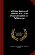 Military System of Sweden, and Other Papers Selected for Publication