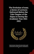The Evolution of Man; A Series of Lectures Delivered Before the Yale Chapter of the SIGMA XI During the Academic Year 1921-1922