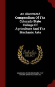 An Illustrated Compendium of the Colorado State College of Agriculture and the Mechanic Arts