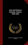 Arts and Science Calenda, Volume 1903-1904