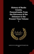 History of Bucks County, Pennsylvania, from the Discovery of the Delaware to the Present Time; Volume 1