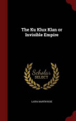 The Ku Klux Klan or Invisible Empire