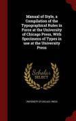Manual of Style, a Compilation of the Typographical Rules in Force at the University of Chicago Press, with Specimens of Types in Use at the University Press