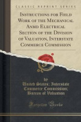 Instructions for Field Work of the Mechanical Anmd Electrical Section of the Division of Valuation, Interstate Commerce Commission
