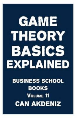 Game Theory Basics Explained: Business School Books Volume 11