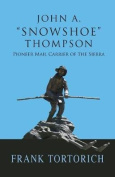 John A. -Snowshoe- Thompson, Pioneer Mail Carrier of the Sierra