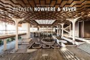 Between Nowhere & Never