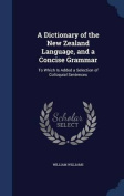 A Dictionary of the New Zealand Language, and a Concise Grammar