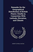 Remarks on the Geographical Distribution of British Plants; Chiefly in Connection with Latitude, Elevation, and Climate