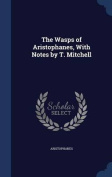 The Wasps of Aristophanes, with Notes by T. Mitchell