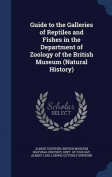 Guide to the Galleries of Reptiles and Fishes in the Department of Zoology of the British Museum