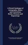 A Priced Catalogue of Autographs, Relics and Curiosities, Books, Pictures and Engravings