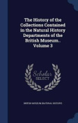 The History of the Collections Contained in the Natural History Departments of the British Museum.. Volume 3