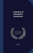 A History of Wonderful Inventions