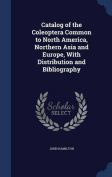Catalog of the Coleoptera Common to North America, Northern Asia and Europe, with Distribution and Bibliography