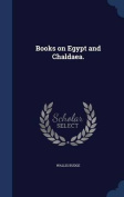 Books on Egypt and Chaldaea.