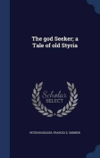The God Seeker; A Tale of Old Styria