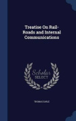 Treatise on Rail-Roads and Internal Communications