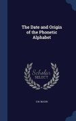 The Date and Origin of the Phonetic Alphabet