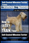 Soft Coated Wheaten Terrier Training - Dog Training with the No Brainer Dog Trainer We Make It That Easy!