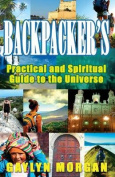 Backpacker's Practical and Spiritual Guide to the Universe