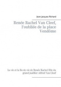 Renee Rachel Van Cleef, L'Oubliee de La Place Vendome [FRE]