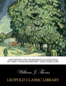 Anecdotes and Traditions Illustrative of Early English History and Literature