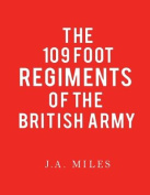 The 109 Foot Regiments of the British Army