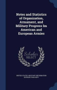 Notes and Statistics of Organization, Armament, and Military Progress Im American and European Armies