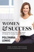 Women & Success  : Redefining What Matters Most at Home, at Work and at Play