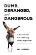 Dumb, Deranged, and Dangerous