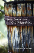 New Wine Into Old Wineskins