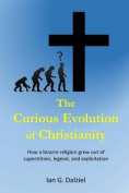 The Curious Evolution of Christianity