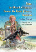 Rudy, the Wizard of Fumbles, Rescues the Raven Princess, Rosalinda