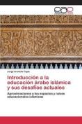 Introduccion a la Educacion Arabe Islamica y Sus Desafios Actuales [Spanish]